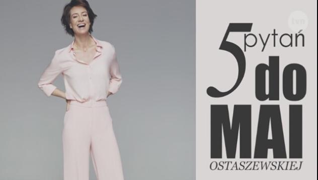 Pięć pytań do Mai Ostaszewskiej