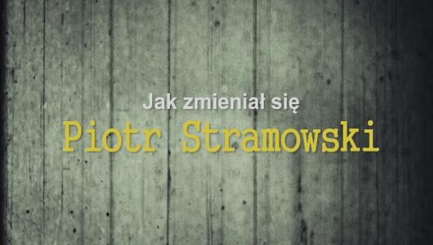 Jak zmieniał się Piotr Stramowski