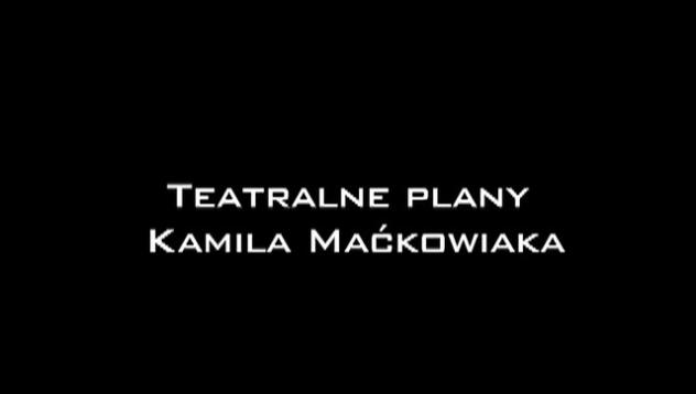 Plany teatralne Kamila Maćkowiaka